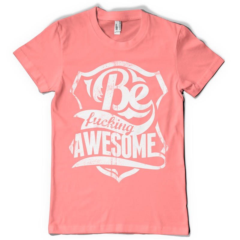 Be fucking awesome T-shirt template