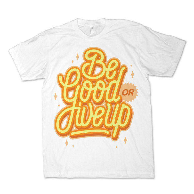 BE GOOD OR GIVE UP Monoline Lettering T shirt design | Tshirt-Factory