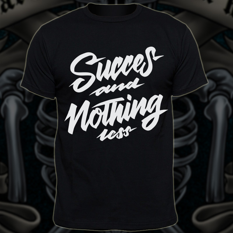 lettering design succes and nothing less tee shirt design