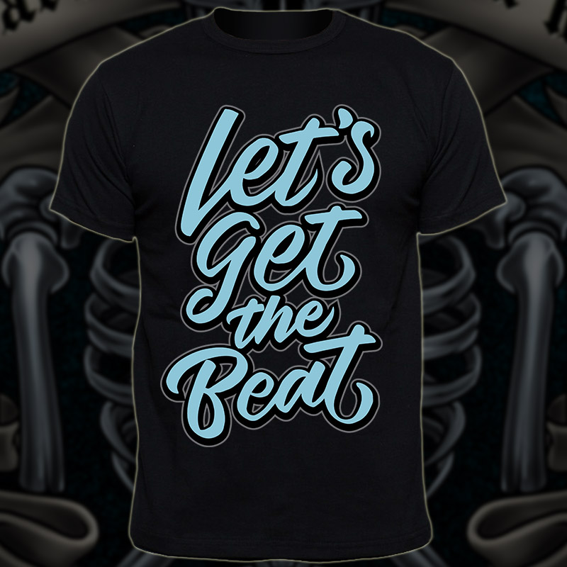 Lettering design lets get the beat Shirt design | Tshirt-Factory