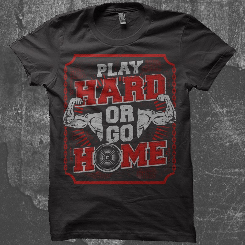 Play Hard Or Go Home T-shirt design | Tshirt-Factory